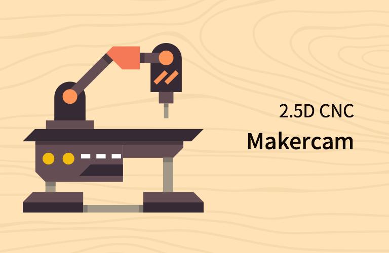 오픈소프트웨어 2.5D CNC 메이커캠 (Makercam) 강의
